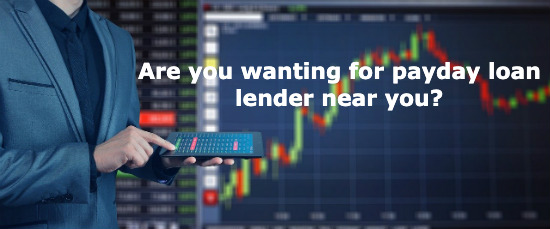 Are you wanting for payday loan lender near you?